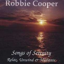 Songs of Serenity, Relax Unwind and Meditate - Robbie Cooper